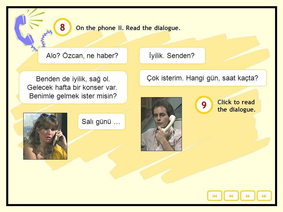 On the phone II.Read the dialogue. Alo. Özcan, ne haber?İyilik.