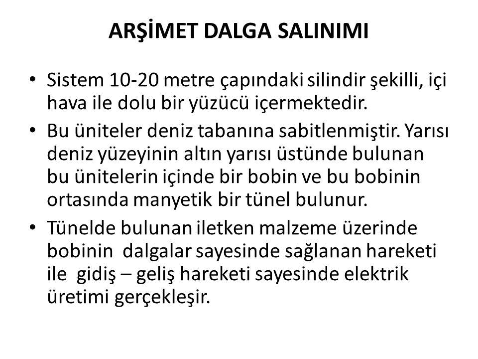 ARŞİMET DALGA SALINIMI • Sistem 10-20 metre çapındaki silindir şekilli, içi hava ile dolu bir yüzücü içermektedir.