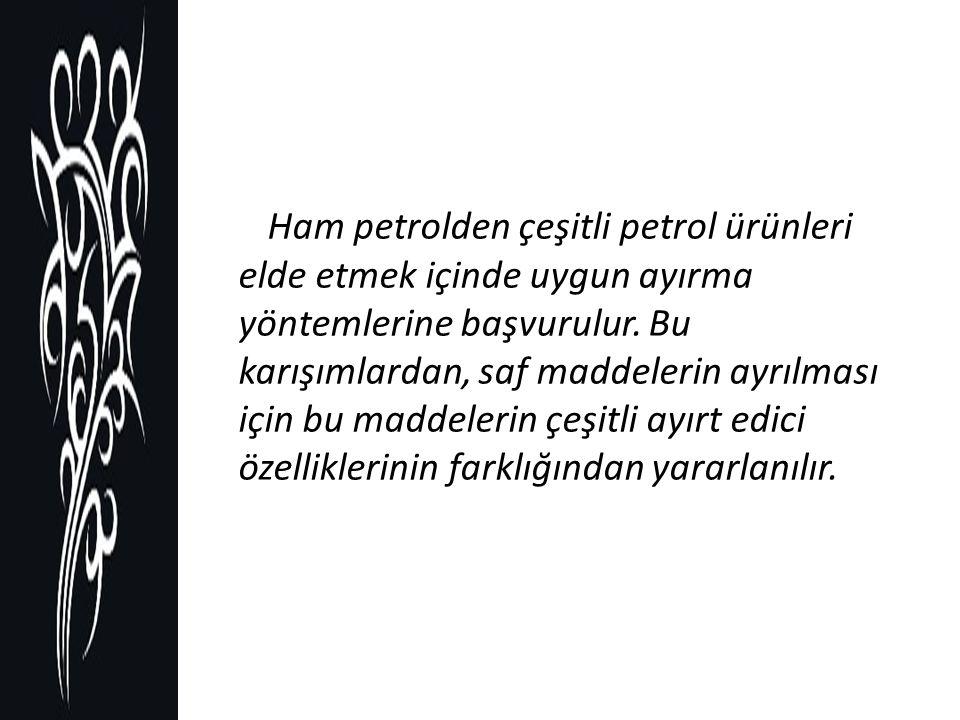 Ham petrolden çeşitli petrol ürünleri elde etmek içinde uygun ayırma yöntemlerine başvurulur.