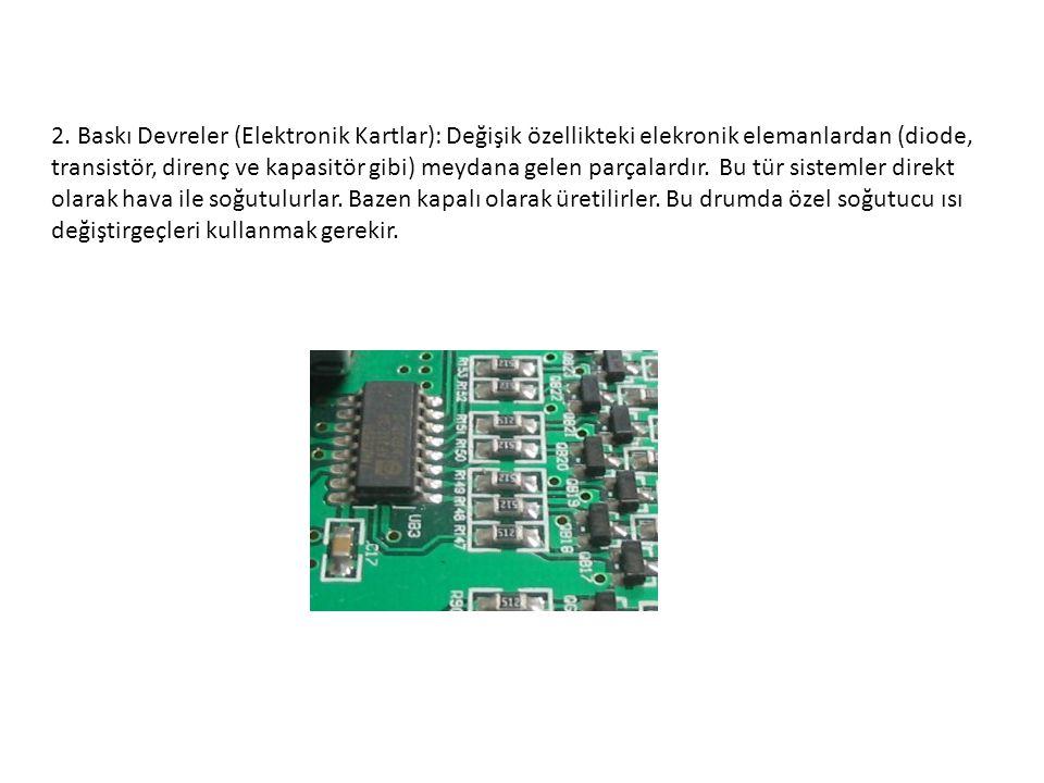 2. Baskı Devreler (Elektronik Kartlar): Değişik özellikteki elekronik elemanlardan (diode, transistör, direnç ve kapasitör gibi) meydana gelen parçala