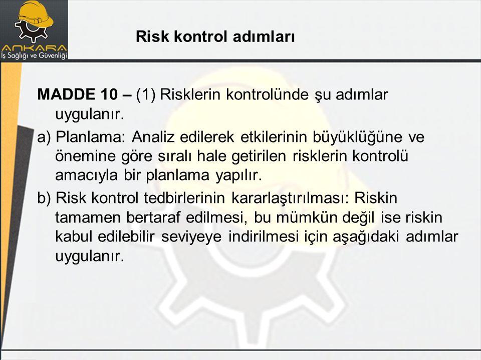 MADDE 10 – (1) Risklerin kontrolünde şu adımlar uygulanır. a) Planlama: Analiz edilerek etkilerinin büyüklüğüne ve önemine göre sıralı hale getirilen