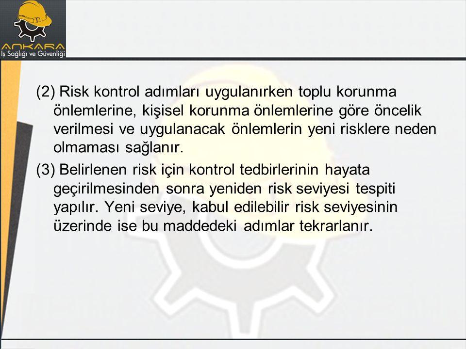 (2) Risk kontrol adımları uygulanırken toplu korunma önlemlerine, kişisel korunma önlemlerine göre öncelik verilmesi ve uygulanacak önlemlerin yeni ri