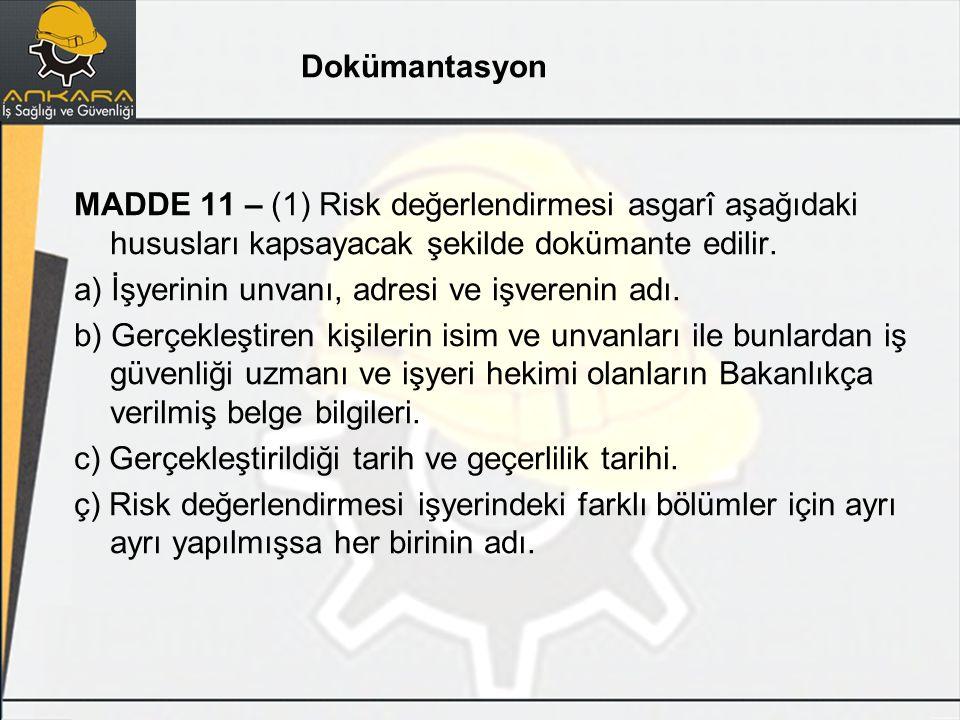 MADDE 11 – (1) Risk değerlendirmesi asgarî aşağıdaki hususları kapsayacak şekilde dokümante edilir. a) İşyerinin unvanı, adresi ve işverenin adı. b) G