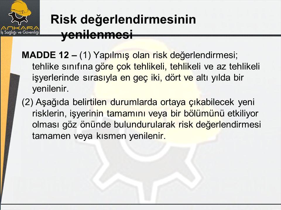 MADDE 12 – (1) Yapılmış olan risk değerlendirmesi; tehlike sınıfına göre çok tehlikeli, tehlikeli ve az tehlikeli işyerlerinde sırasıyla en geç iki, d