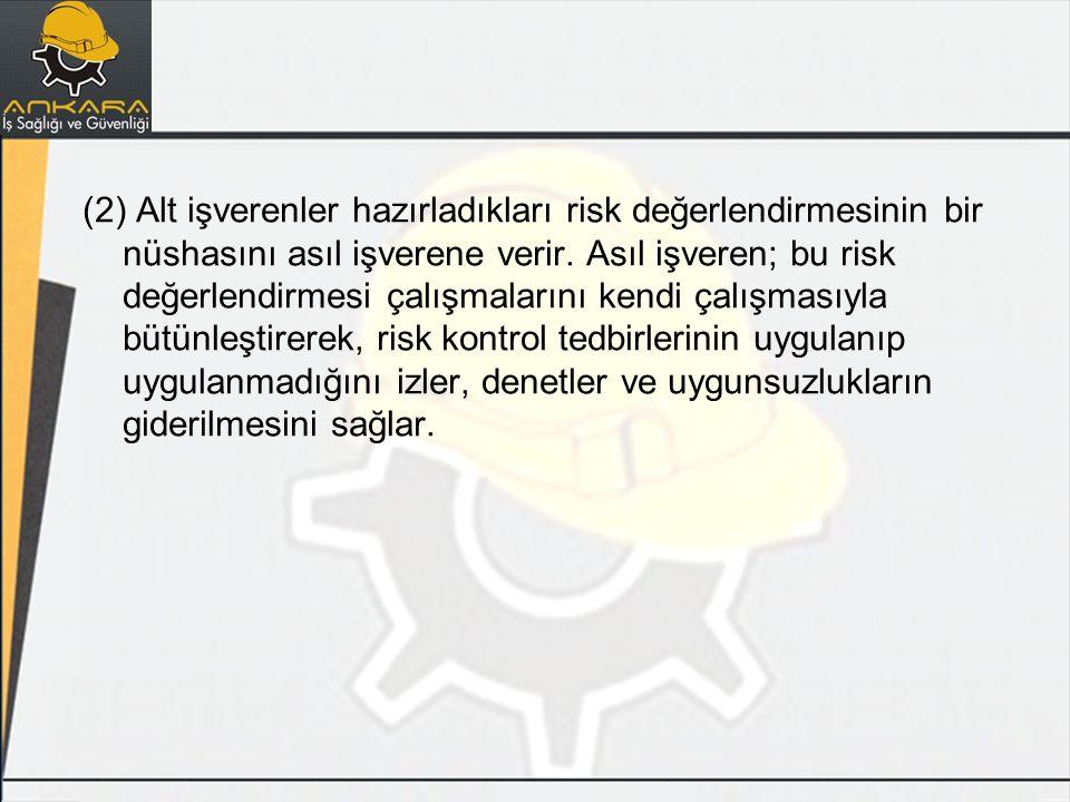 (2) Alt işverenler hazırladıkları risk değerlendirmesinin bir nüshasını asıl işverene verir. Asıl işveren; bu risk değerlendirmesi çalışmalarını kendi