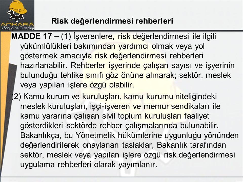 MADDE 17 – (1) İşverenlere, risk değerlendirmesi ile ilgili yükümlülükleri bakımından yardımcı olmak veya yol göstermek amacıyla risk değerlendirmesi