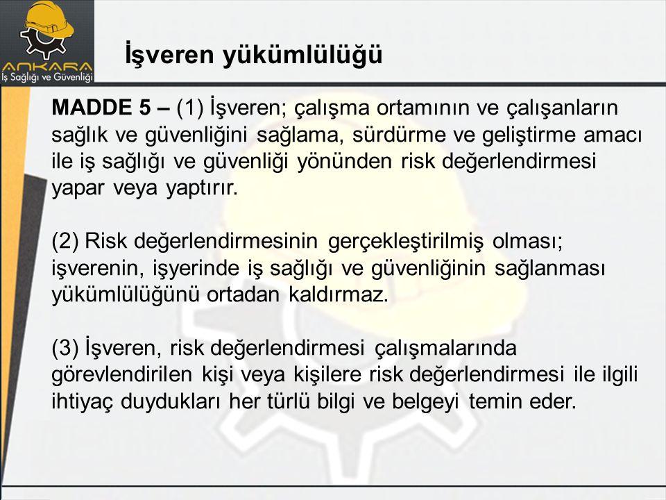 MADDE 5 – (1) İşveren; çalışma ortamının ve çalışanların sağlık ve güvenliğini sağlama, sürdürme ve geliştirme amacı ile iş sağlığı ve güvenliği yönün