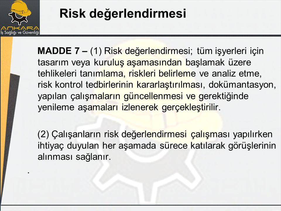 MADDE 7 – (1) Risk değerlendirmesi; tüm işyerleri için tasarım veya kuruluş aşamasından başlamak üzere tehlikeleri tanımlama, riskleri belirleme ve an