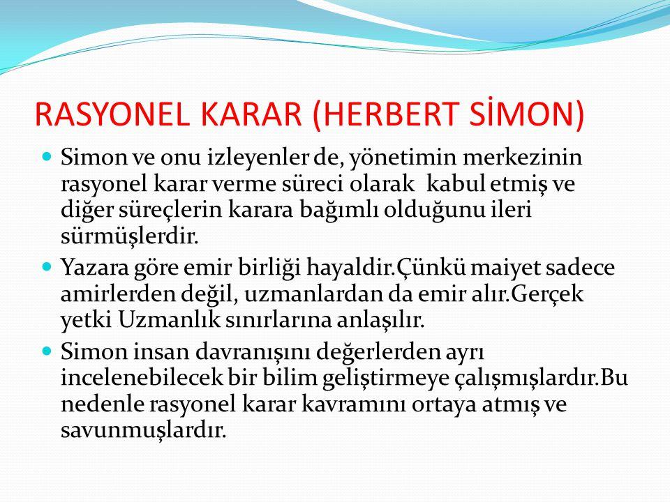 RASYONEL KARAR (HERBERT SİMON)  Simon ve onu izleyenler de, yönetimin merkezinin rasyonel karar verme süreci olarak kabul etmiş ve diğer süreçlerin k