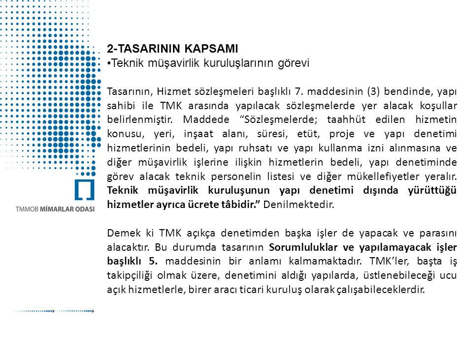 2-TASARININ KAPSAMI •Teknik müşavirlik kuruluşlarının görevi Tasarının, Hizmet sözleşmeleri başlıklı 7. maddesinin (3) bendinde, yapı sahibi ile TMK a