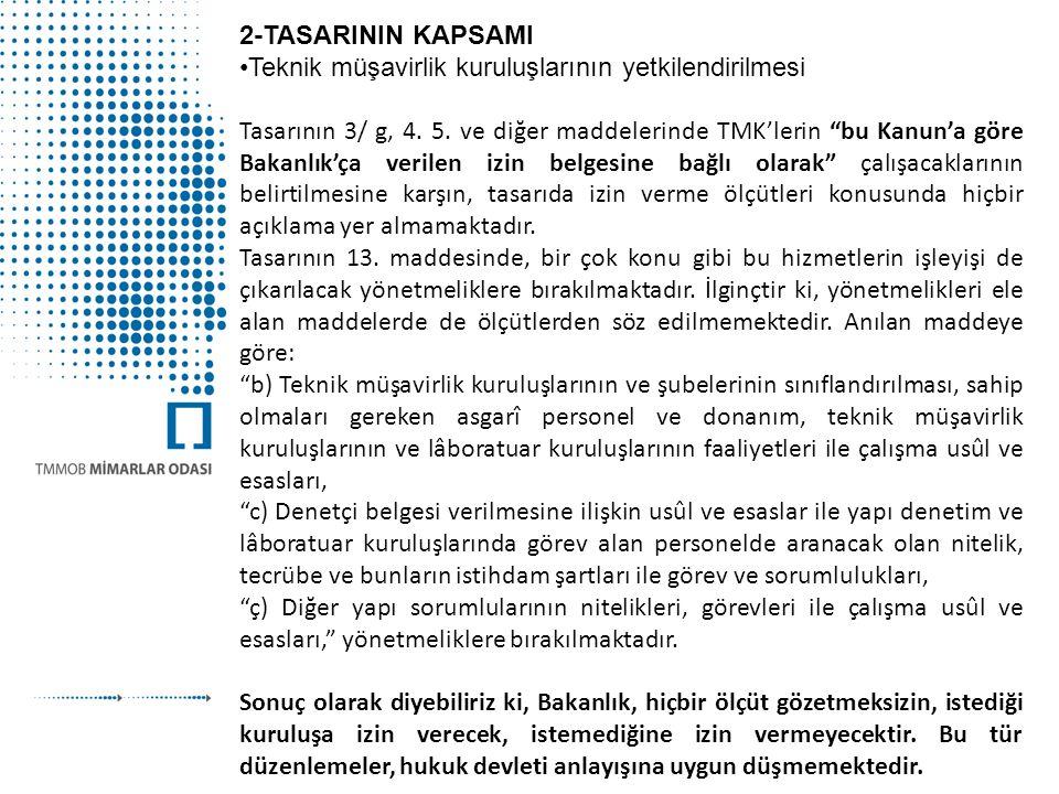 """2-TASARININ KAPSAMI •Teknik müşavirlik kuruluşlarının yetkilendirilmesi Tasarının 3/ g, 4. 5. ve diğer maddelerinde TMK'lerin """"bu Kanun'a göre Bakanlı"""