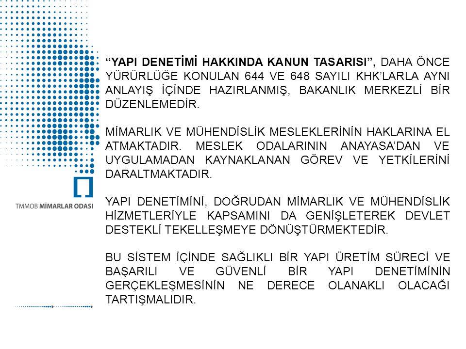 """""""YAPI DENETİMİ HAKKINDA KANUN TASARISI"""", DAHA ÖNCE YÜRÜRLÜĞE KONULAN 644 VE 648 SAYILI KHK'LARLA AYNI ANLAYIŞ İÇİNDE HAZIRLANMIŞ, BAKANLIK MERKEZLİ Bİ"""