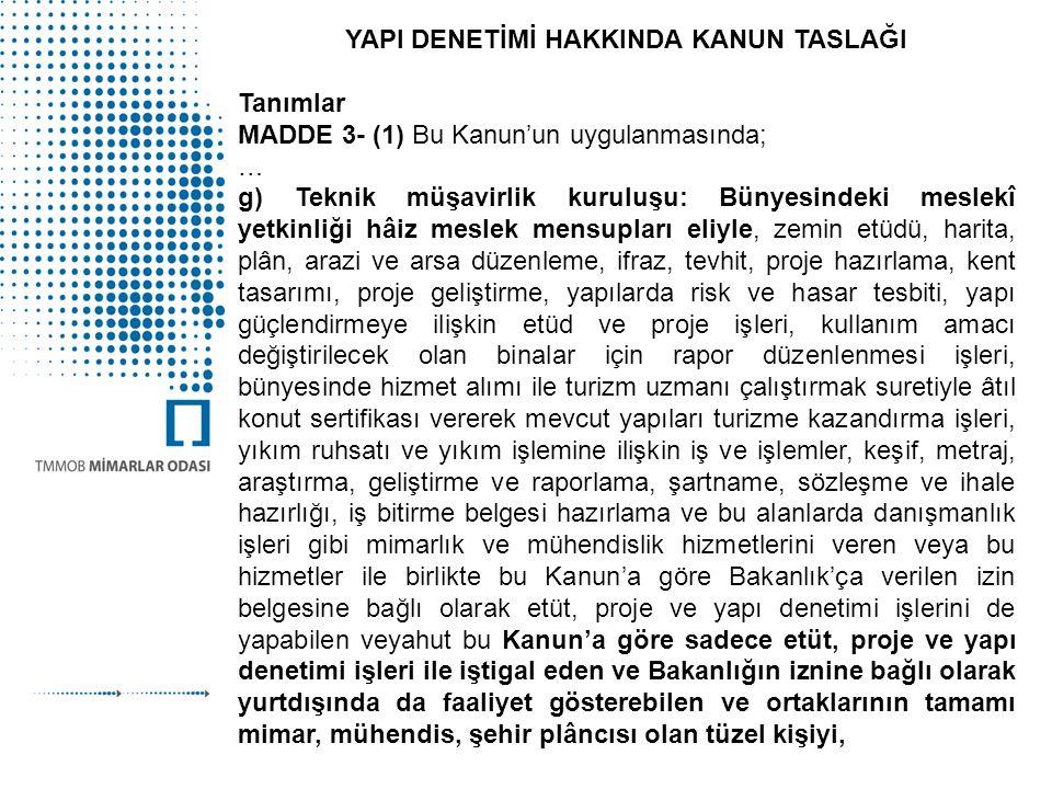 Kapsam MADDE 2- (1) İlâve, esaslı tadilât ve güçlendirme suretiyle inşa edilenler de dâhil olmak üzere bütün yapılar, bu Kanun'da belirtilen usûl ve esaslara göre teknik müşavirlik kuruluşları tarafından yürütülen yapı denetimine tâbidir.