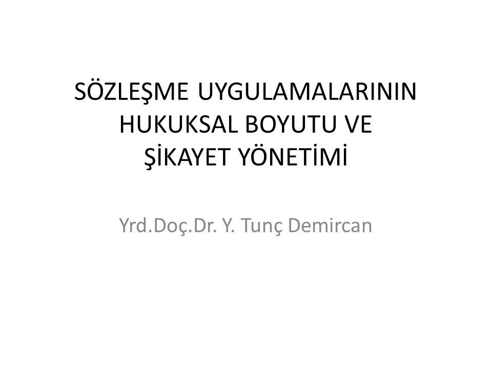SÖZLEŞME UYGULAMALARININ HUKUKSAL BOYUTU VE ŞİKAYET YÖNETİMİ Yrd.Doç.Dr. Y. Tunç Demircan
