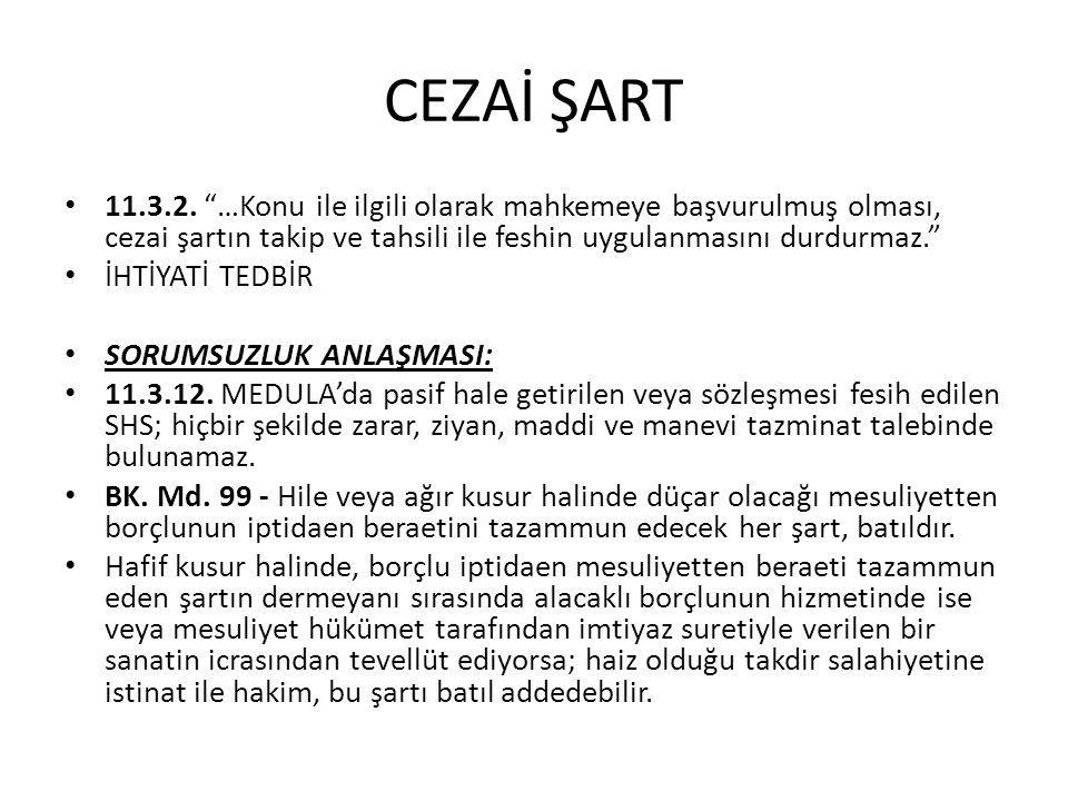 """CEZAİ ŞART • 11.3.2. """"…Konu ile ilgili olarak mahkemeye başvurulmuş olması, cezai şartın takip ve tahsili ile feshin uygulanmasını durdurmaz."""" • İHTİY"""