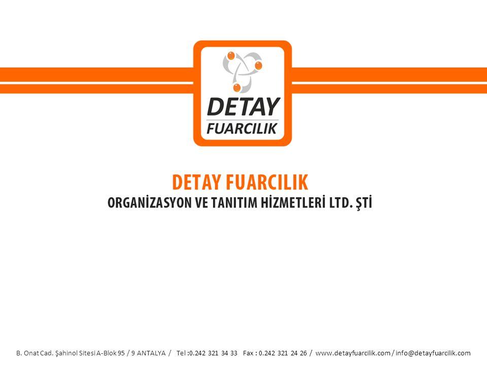 B. Onat Cad. Şahinol Sitesi A-Blok 95 / 9 ANTALYA / Tel :0.242 321 34 33 Fax : 0.242 321 24 26 / www.detayfuarcilik.com / info@detayfuarcilik.com