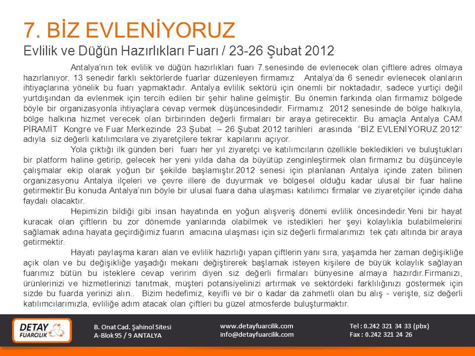 7. BİZ EVLENİYORUZ Evlilik ve Düğün Hazırlıkları Fuarı / 23-26 Şubat 2012 Antalya'nın tek evlilik ve düğün hazırlıkları fuarı 7.senesinde de evlenecek