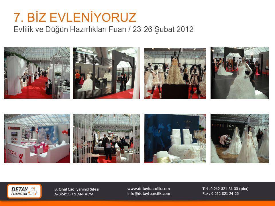 B. Onat Cad. Şahinol Sitesi A-Blok 95 / 9 ANTALYA Tel : 0.242 321 34 33 (pbx) Fax : 0.242 321 24 26 www.detayfuarcilik.com info@detayfuarcilik.com 7.