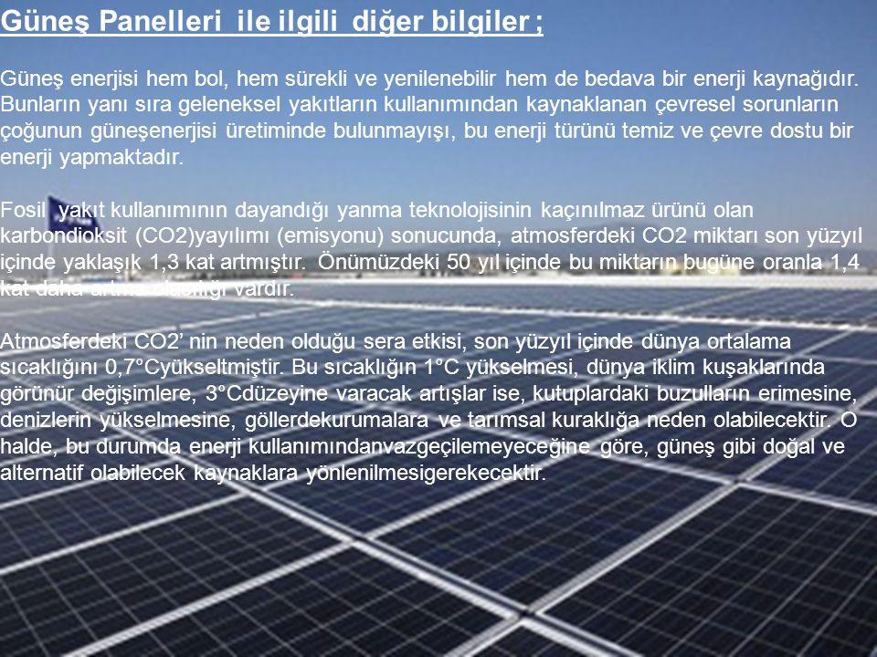 Güneş Panelleri ile ilgili diğer bilgiler ; Güneş enerjisi hem bol, hem sürekli ve yenilenebilir hem de bedava bir enerji kaynağıdır. Bunların yanı sı