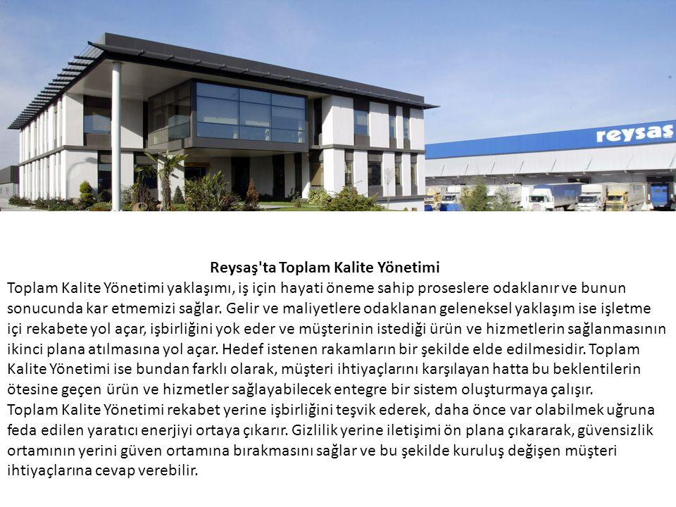 Reysaş'ta Toplam Kalite Yönetimi Toplam Kalite Yönetimi yaklaşımı, iş için hayati öneme sahip proseslere odaklanır ve bunun sonucunda kar etmemizi sağ