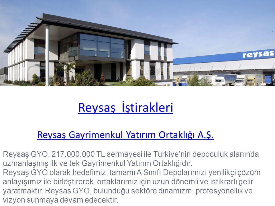 Reysaş Gayrimenkul Yatırım Ortaklığı A.Ş. Reysaş GYO, 217.000.000 TL sermayesi ile Türkiye'nin depoculuk alanında uzmanlaşmış ilk ve tek Gayrimenkul Y