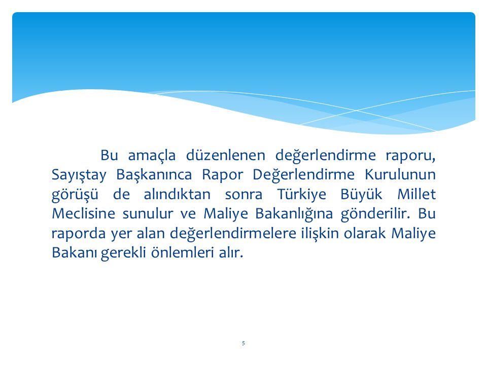Bu amaçla düzenlenen değerlendirme raporu, Sayıştay Başkanınca Rapor Değerlendirme Kurulunun görüşü de alındıktan sonra Türkiye Büyük Millet Meclisine