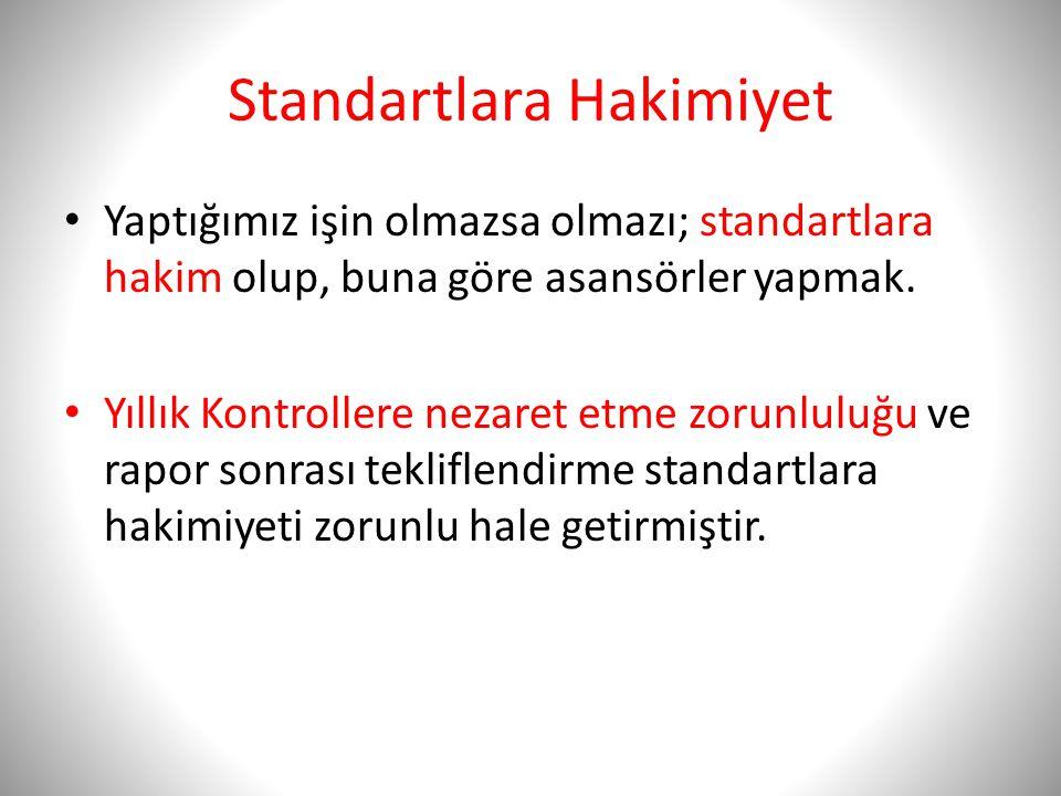 Standartlara Hakimiyet • Yaptığımız işin olmazsa olmazı; standartlara hakim olup, buna göre asansörler yapmak. • Yıllık Kontrollere nezaret etme zorun