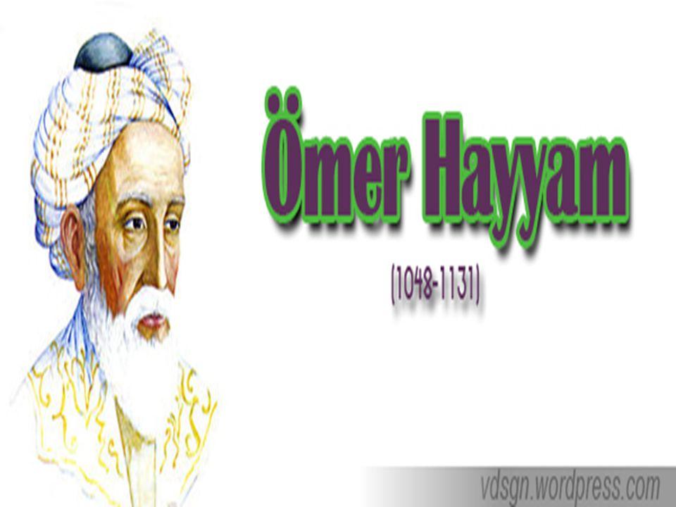 Matematikçi,astronot, filozof ve şair olarak bilinen ÖMER HAYYAM Tarihçilerin verdiği bilgiye göre 1048 yılında Nişabur(İran) kentinde doğdu.