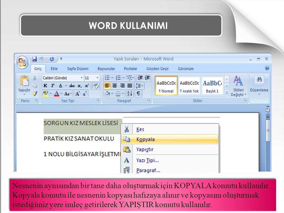 WORD KULLANIMI Nesnenin aynısından bir tane daha oluşturmak için KOPYALA komutu kullanılır. Kopyala komutu ile nesnenin kopyası hafızaya alınır ve kop