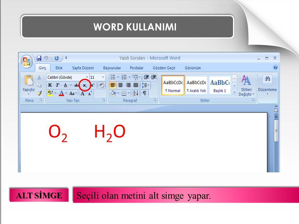 WORD KULLANIMI Seçili olan metini alt simge yapar. ALT SİMGE O 2 H 2 O