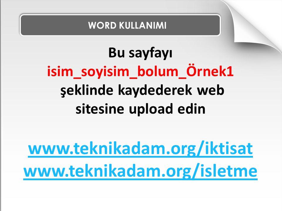 Bu sayfayı isim_soyisim_bolum_Örnek1 şeklinde kaydederek web sitesine upload edin www.teknikadam.org/iktisat www.teknikadam.org/isletme