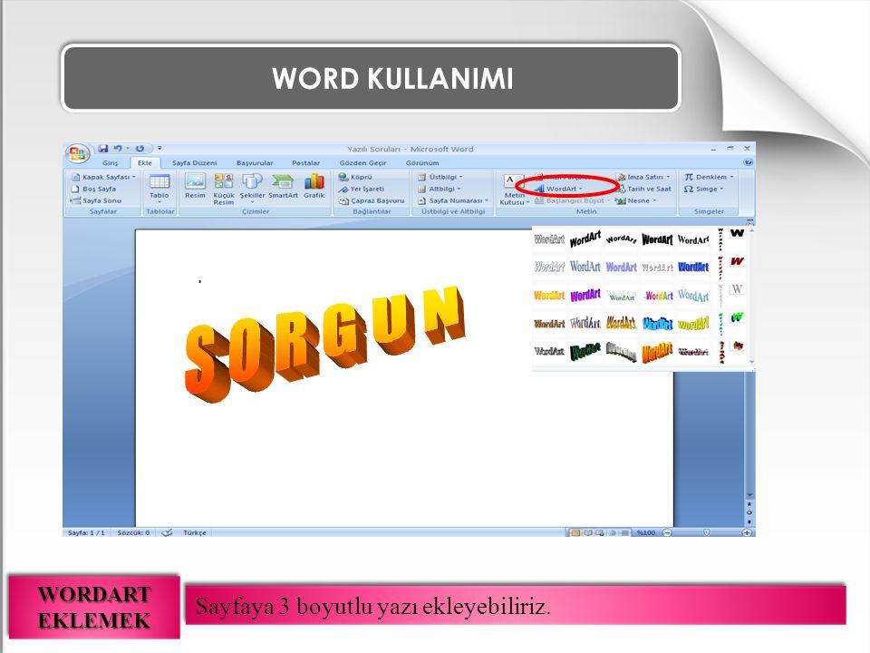 WORD KULLANIMI Sayfaya 3 boyutlu yazı ekleyebiliriz. WORDART EKLEMEK