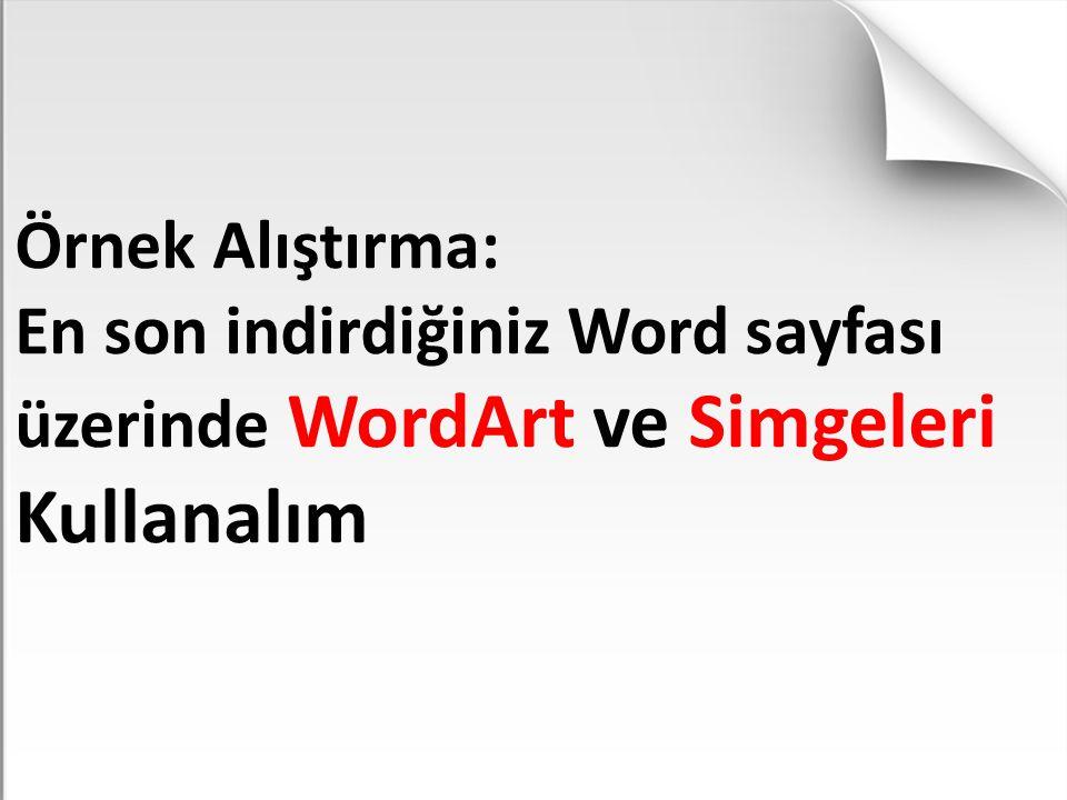 Örnek Alıştırma: En son indirdiğiniz Word sayfası üzerinde WordArt ve Simgeleri Kullanalım