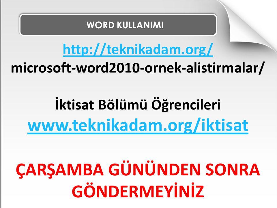 WORD KULLANIMI http://teknikadam.org/ microsoft-word2010-ornek-alistirmalar/ İktisat Bölümü Öğrencileri www.teknikadam.org/iktisat ÇARŞAMBA GÜNÜNDEN S