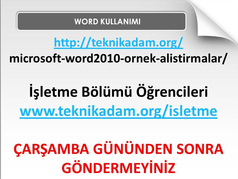 WORD KULLANIMI http://teknikadam.org/ microsoft-word2010-ornek-alistirmalar/ İşletme Bölümü Öğrencileri www.teknikadam.org/isletme ÇARŞAMBA GÜNÜNDEN S