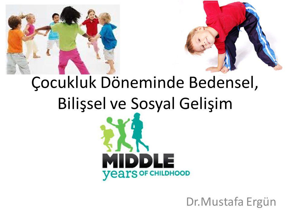 Çocukluk Döneminde Bedensel, Bilişsel ve Sosyal Gelişim Dr.Mustafa Ergün