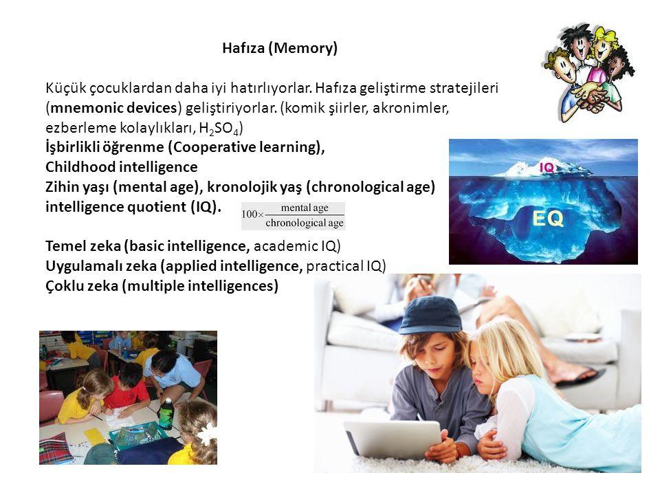 Hafıza (Memory) Küçük çocuklardan daha iyi hatırlıyorlar. Hafıza geliştirme stratejileri (mnemonic devices) geliştiriyorlar. (komik şiirler, akronimle