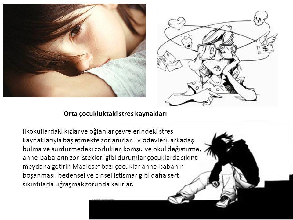 Orta çocukluktaki stres kaynakları İlkokullardaki kızlar ve oğlanlar çevrelerindeki stres kaynaklarıyla baş etmekte zorlanırlar.