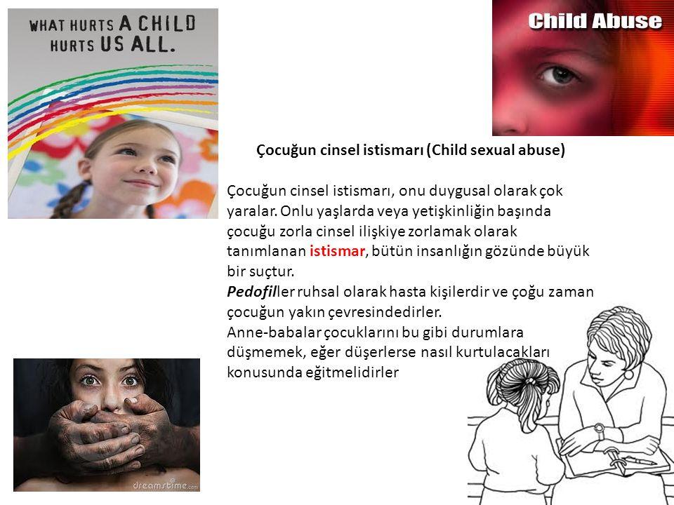 Çocuğun cinsel istismarı (Child sexual abuse) Çocuğun cinsel istismarı, onu duygusal olarak çok yaralar. Onlu yaşlarda veya yetişkinliğin başında çocu