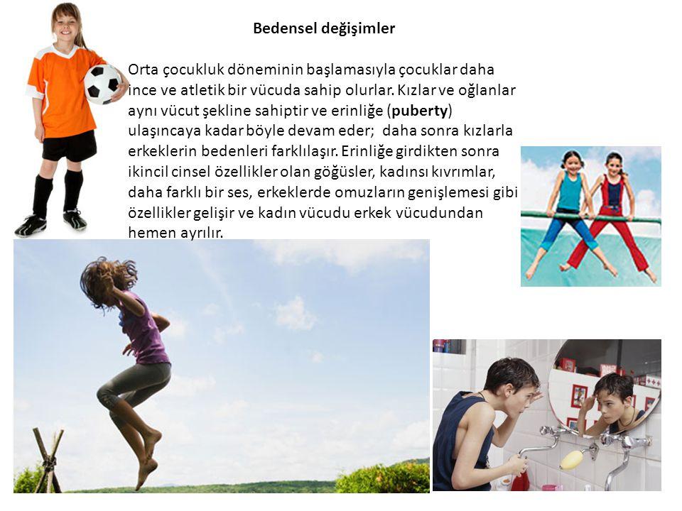 Bedensel değişimler Orta çocukluk döneminin başlamasıyla çocuklar daha ince ve atletik bir vücuda sahip olurlar. Kızlar ve oğlanlar aynı vücut şekline