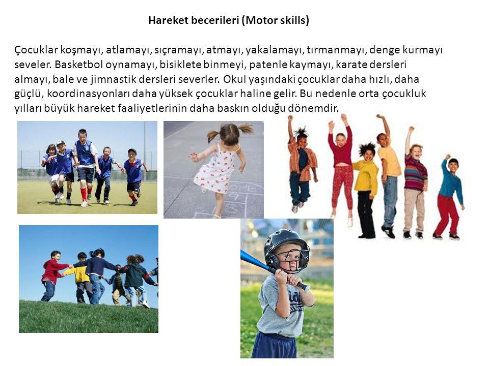 Hareket becerileri (Motor skills) Çocuklar koşmayı, atlamayı, sıçramayı, atmayı, yakalamayı, tırmanmayı, denge kurmayı seveler. Basketbol oynamayı, bi