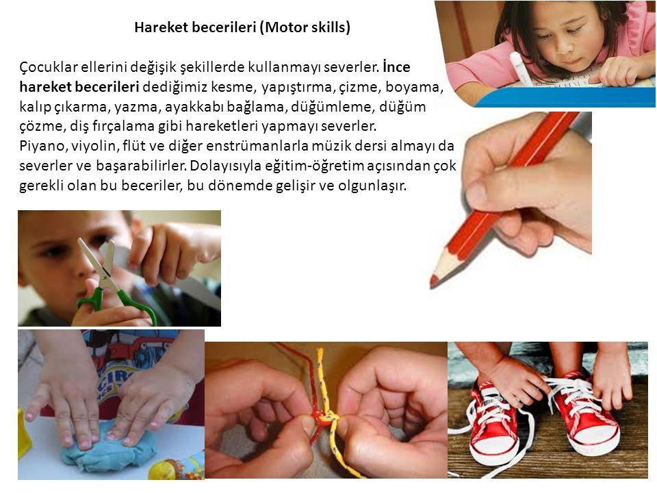 Hareket becerileri (Motor skills) Çocuklar ellerini değişik şekillerde kullanmayı severler. İnce hareket becerileri dediğimiz kesme, yapıştırma, çizme