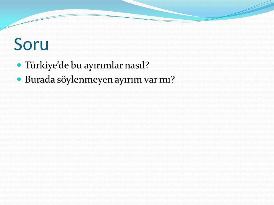 Soru  Türkiye'de bu ayırımlar nasıl?  Burada söylenmeyen ayırım var mı?