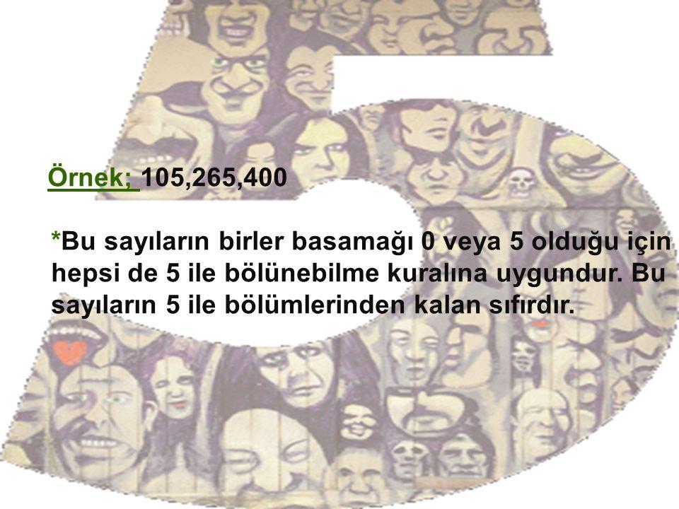Örnek; 105,265,400 *Bu sayıların birler basamağı 0 veya 5 olduğu için hepsi de 5 ile bölünebilme kuralına uygundur.