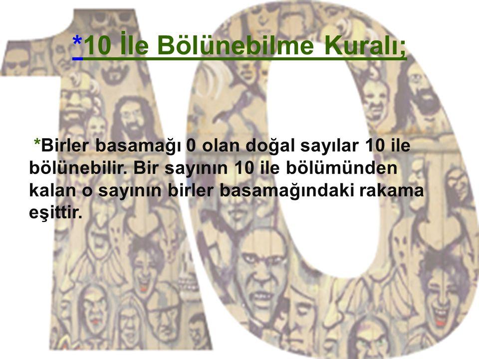 **10 İle Bölünebilme Kuralı; *Birler basamağı 0 olan doğal sayılar 10 ile bölünebilir.