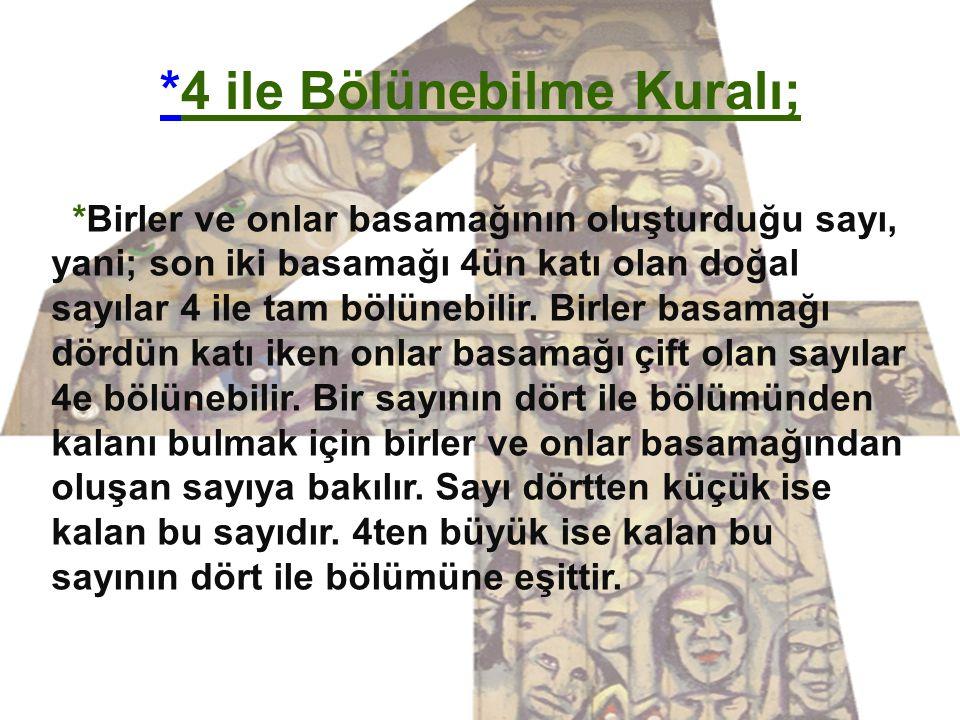 **4 ile Bölünebilme Kuralı; *Birler ve onlar basamağının oluşturduğu sayı, yani; son iki basamağı 4ün katı olan doğal sayılar 4 ile tam bölünebilir.