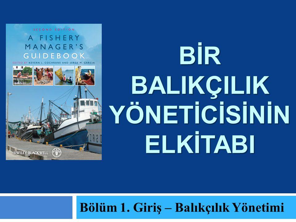 BİR BALIKÇILIK YÖNETİCİSİNİN ELKİTABI Bölüm 1. Giriş – Balıkçılık Yönetimi