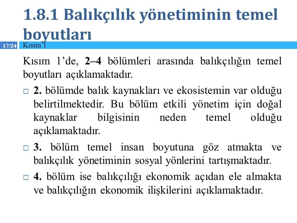 17/24 1.8.1 Balıkçılık yönetiminin temel boyutları Kısım 1'de, 2–4 bölümleri arasında balıkçılığın temel boyutları açıklamaktadır.  2. bölümde balık