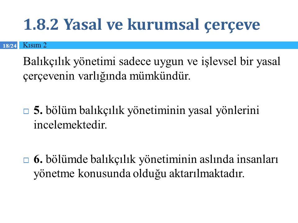 18/24 1.8.2 Yasal ve kurumsal çerçeve Balıkçılık yönetimi sadece uygun ve işlevsel bir yasal çerçevenin varlığında mümkündür.  5. bölüm balıkçılık yö