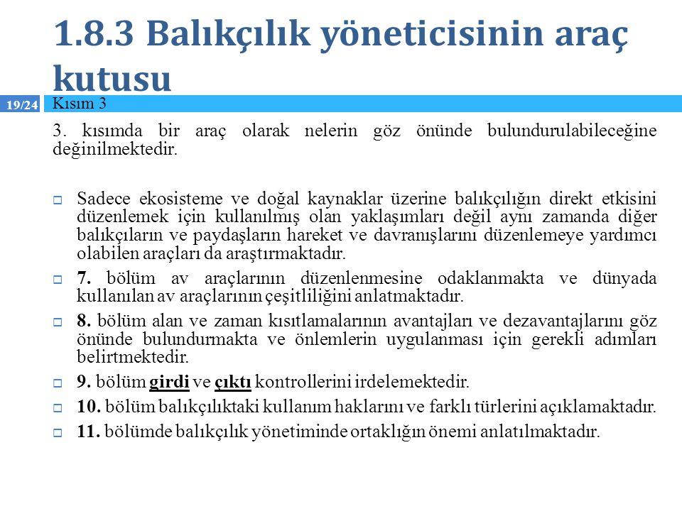 19/24 1.8.3 Balıkçılık yöneticisinin araç kutusu 3. kısımda bir araç olarak nelerin göz önünde bulundurulabileceğine değinilmektedir.  Sadece ekosist